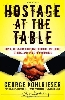 Hostage at the table : how leaders can overcome conflict, influence others, and raise performance